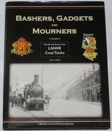 Bashers, Gadgets and Mourners - The Life and Times of the LNWR Coal Tanks, by Peter Skellon - WORN DUST JACKET
